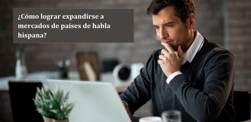 ¿Cómo lograr expandirse a mercados de países de habla hispana?